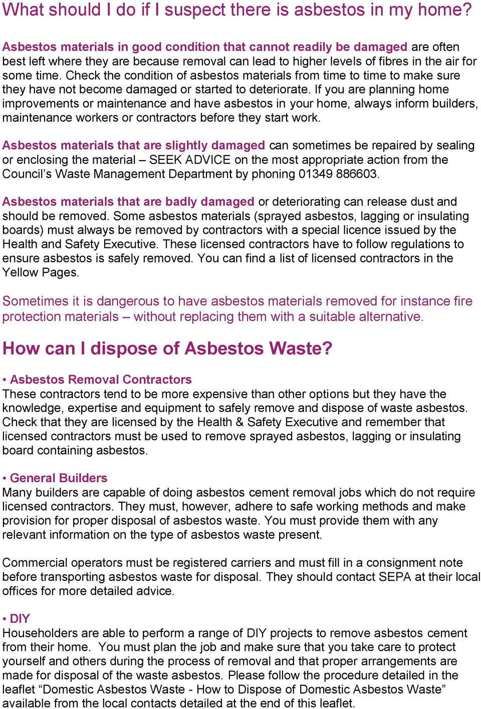 Check the condition of asbestos materials from time to time to make sure they have not become damaged or started to deteriorate.