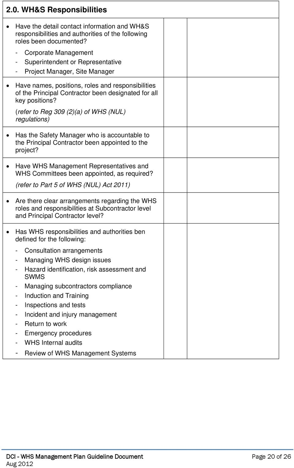 positions? (refer to Reg 309 (2)(a) of WHS (NUL) regulations) Has the Safety Manager who is accountable to the Principal Contractor been appointed to the project?