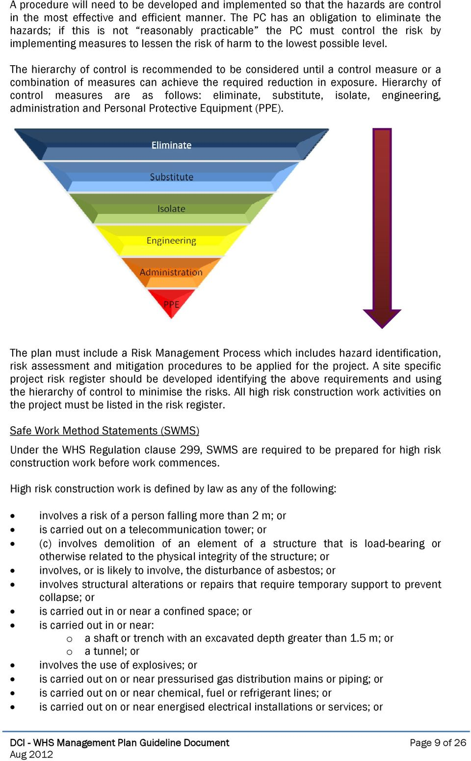 The hierarchy of control is recommended to be considered until a control measure or a combination of measures can achieve the required reduction in exposure.