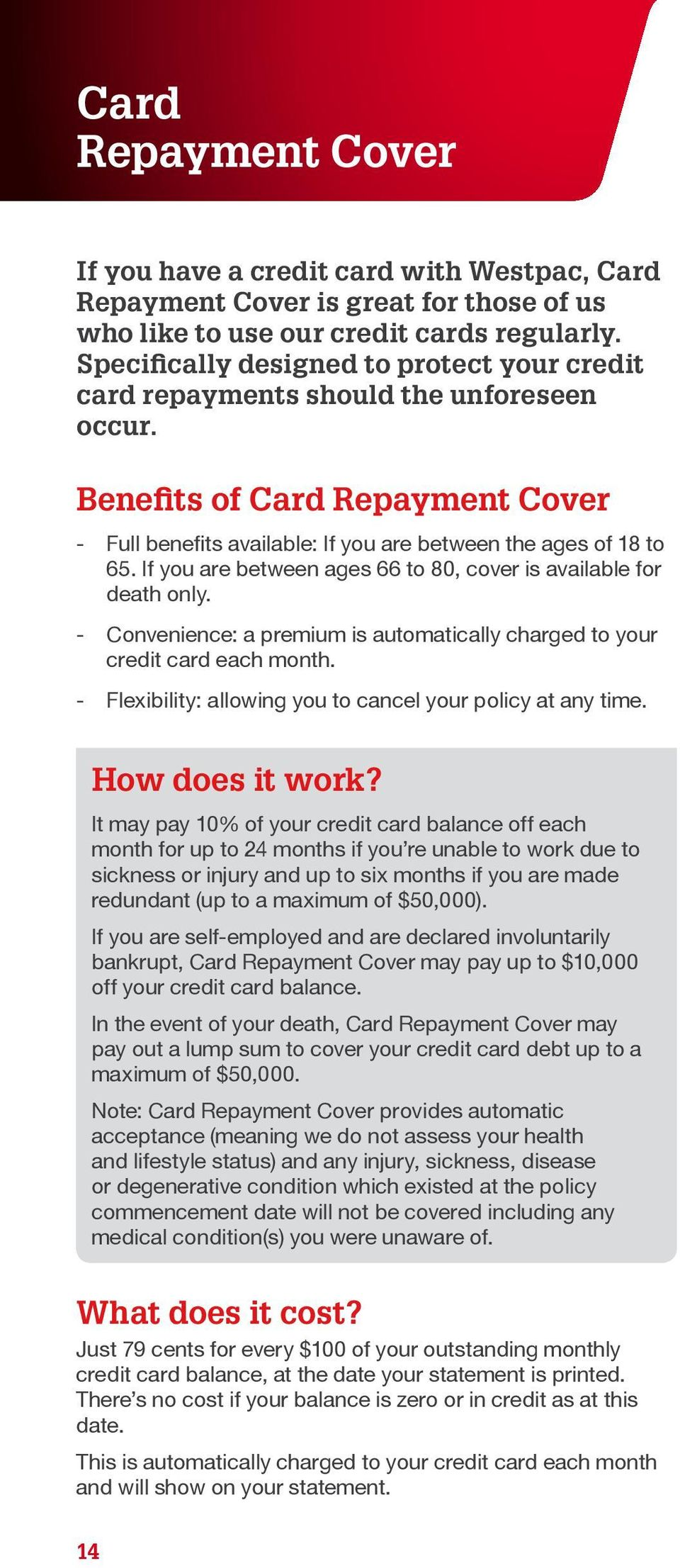 If you are between ages 66 to 80, cover is available for death only. - Convenience: a premium is automatically charged to your credit card each month.