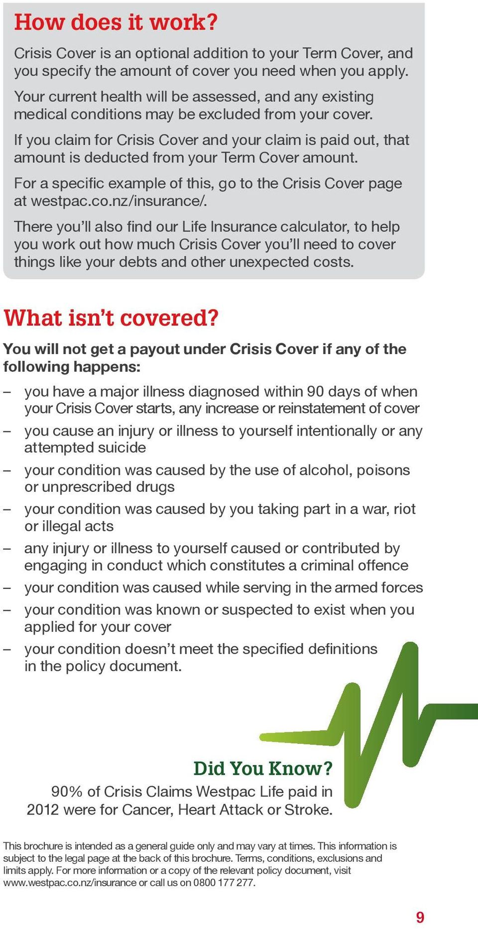 If you claim for Crisis Cover and your claim is paid out, that amount is deducted from your Term Cover amount. For a specific example of this, go to the Crisis Cover page at westpac.co.nz/insurance/.