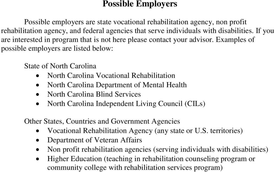 Examples of possible employers are listed below: State of North Carolina North Carolina Vocational Rehabilitation North Carolina Department of Mental Health North Carolina Blind Services North
