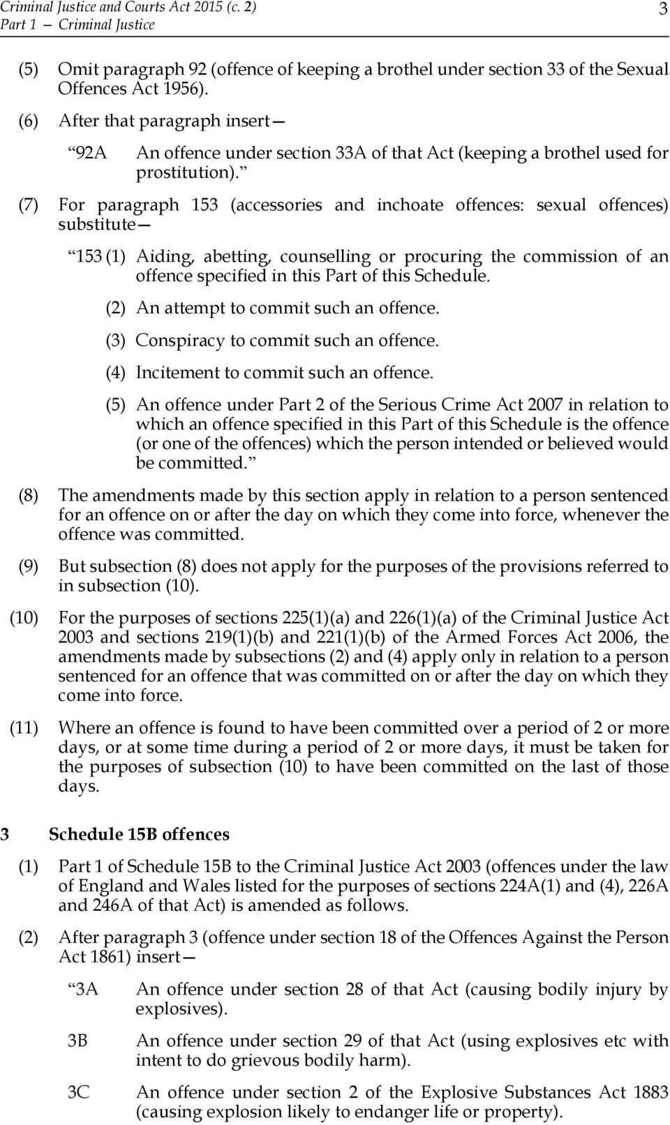(7) For paragraph 153 (accessories and inchoate offences: sexual offences) substitute 153 (1) Aiding, abetting, counselling or procuring the commission of an offence specified in this Part of this