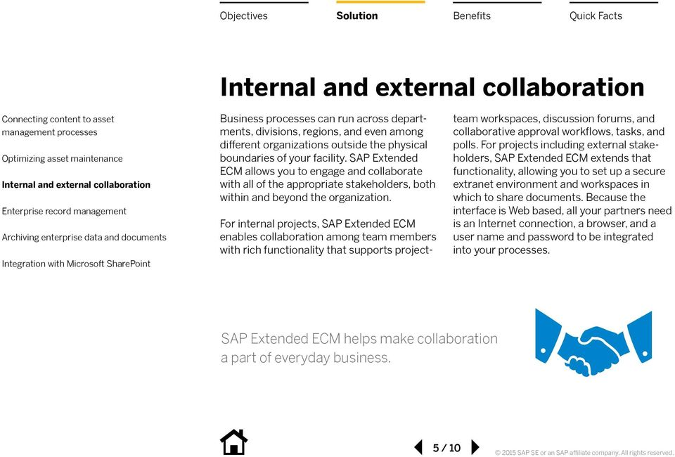 For internal projects, SAP Extended ECM enables collaboration among team members with rich functionality that supports projectteam workspaces, discussion forums, and collaborative approval workflows,