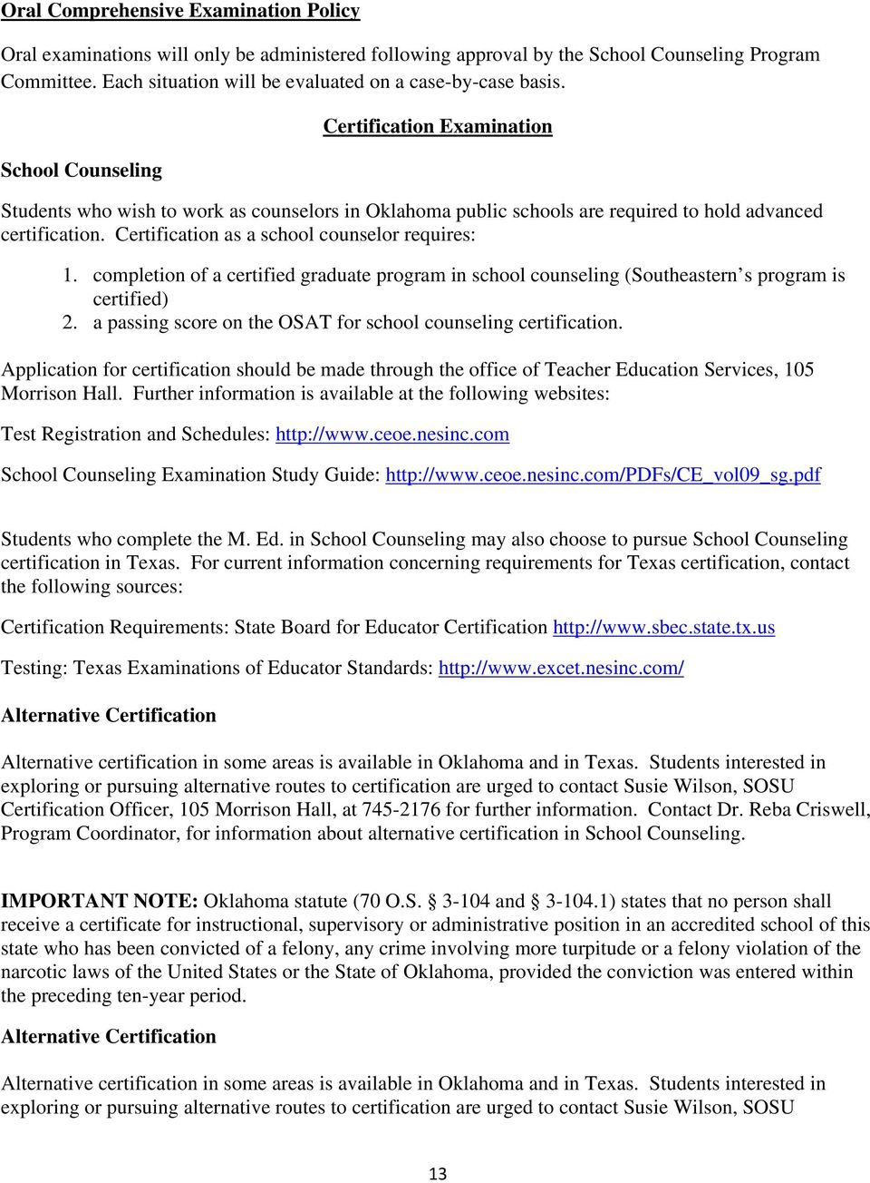 School Counseling Certification Examination Students who wish to work as counselors in Oklahoma public schools are required to hold advanced certification.