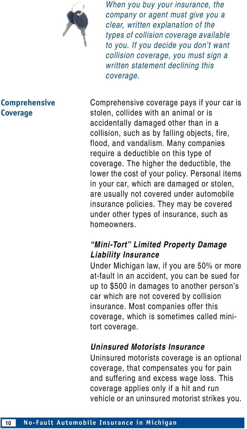 Comprehensive Coverage Comprehensive coverage pays if your car is stolen, collides with an animal or is accidentally damaged other than in a collision, such as by falling objects, fire, flood, and