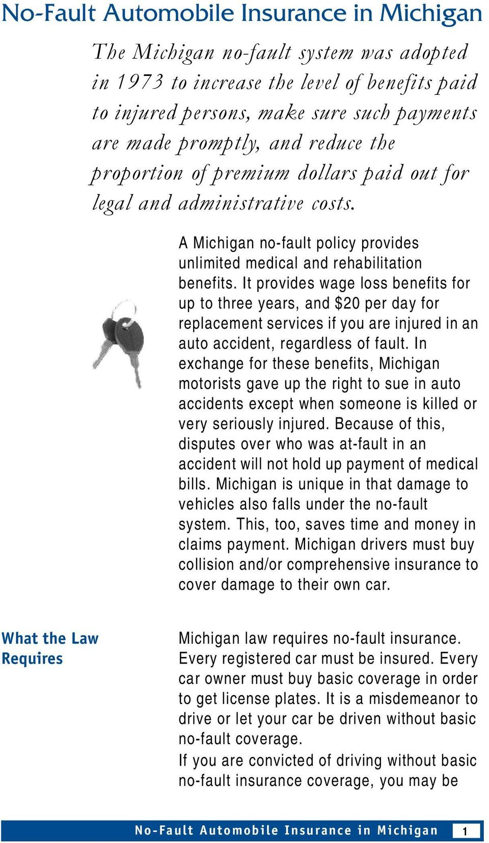 It provides wage loss benefits for up to three years, and $20 per day for replacement services if you are injured in an auto accident, regardless of fault.