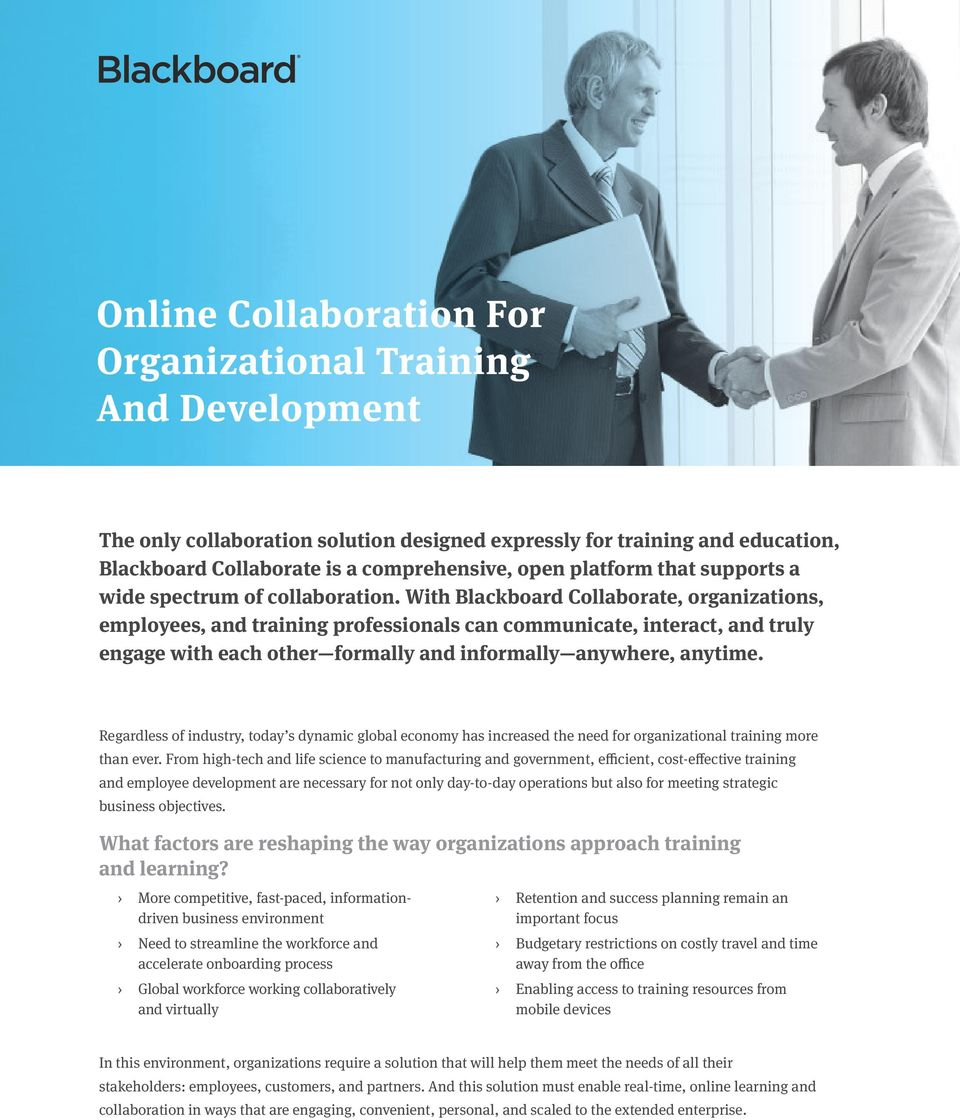 With Blackboard Collaborate, organizations, employees, and training professionals can communicate, interact, and truly engage with each other formally and informally anywhere, anytime.