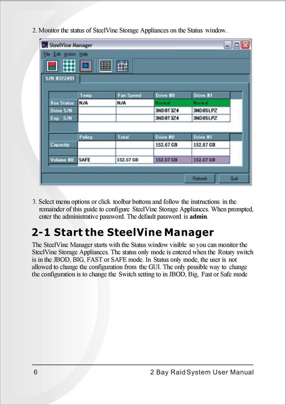 The default password is admin. 2-1 Start the SteelVine Manager The SteelVine Manager starts with the Status window visible so you can monitor the SteelVine Storage Appliances.