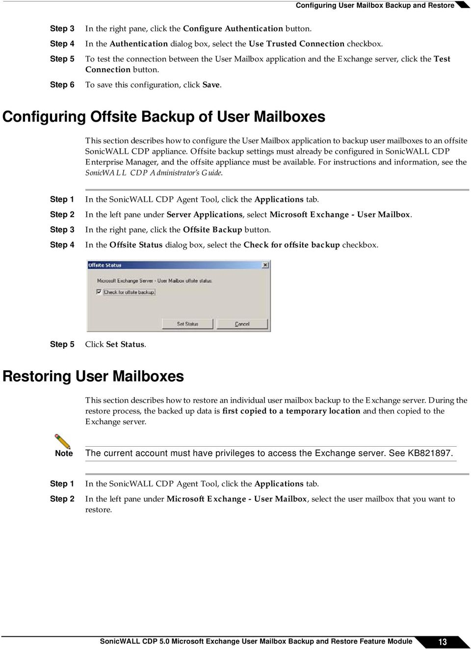 Configuring Offsite Backup of User Mailboxes This section describes how to configure the User Mailbox application to backup user mailboxes to an offsite SonicWALL CDP appliance.