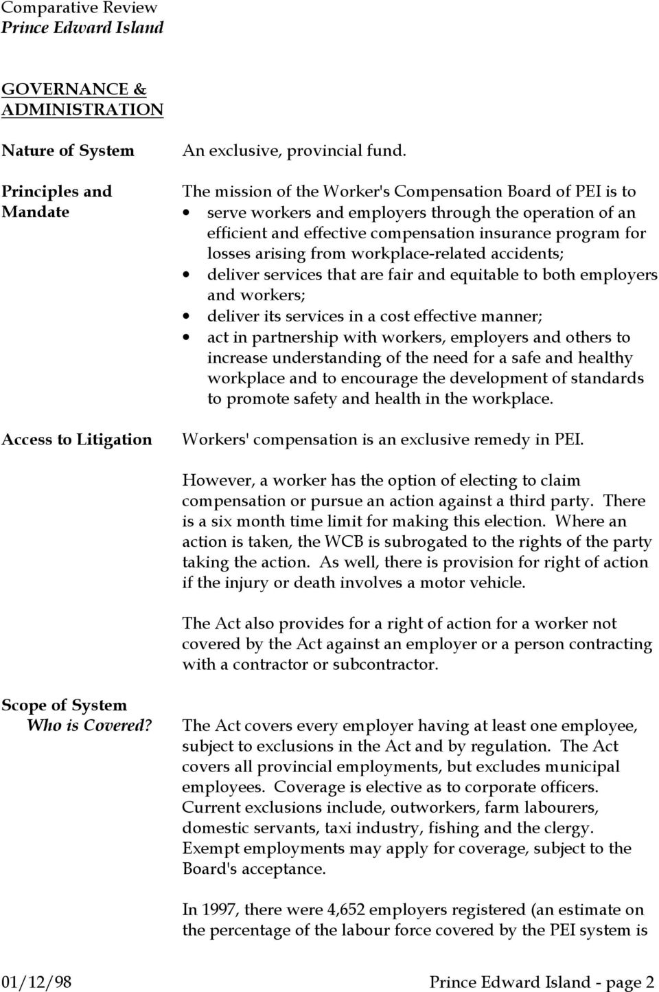 workplace-related accidents; deliver services that are fair and equitable to both employers and workers; deliver its services in a cost effective manner; act in partnership with workers, employers