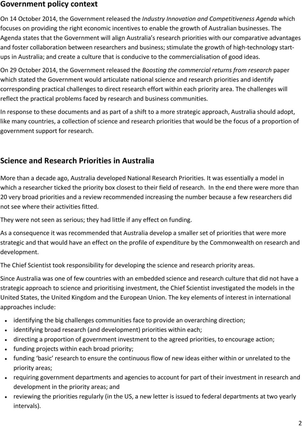 The Agenda states that the Government will align Australia s research priorities with our comparative advantages and foster collaboration between researchers and business; stimulate the growth of