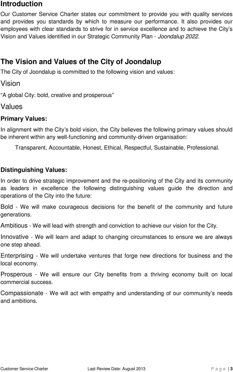 The Vision and Values of the City of Joondalup The City of Joondalup is committed to the following vision and values: Vision A global City: bold, creative and prosperous Values Primary Values: In