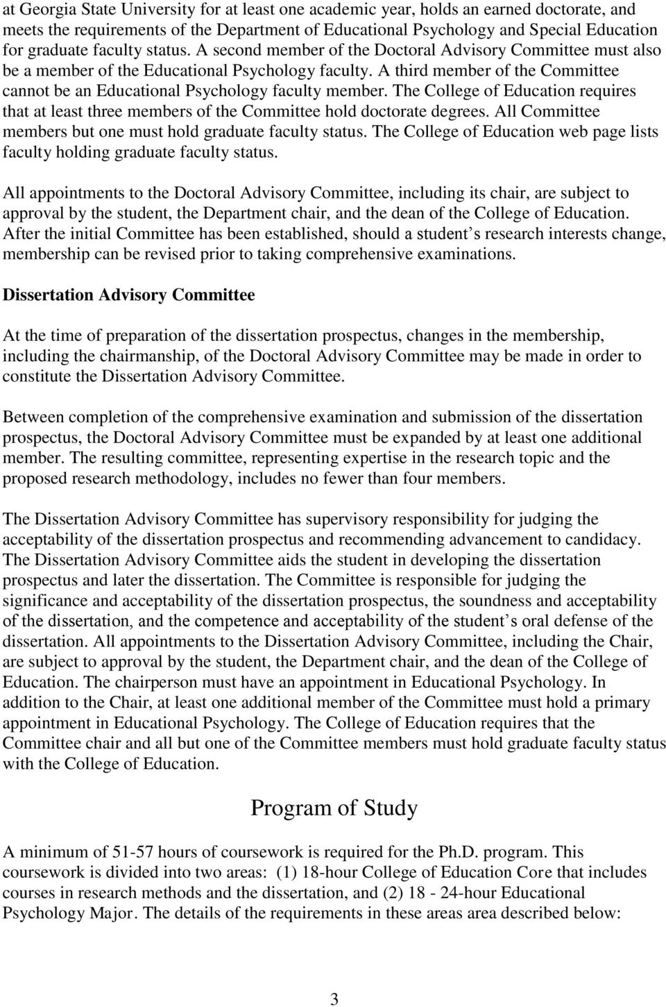 A third member of the Committee cannot be an Educational Psychology faculty member. The College of Education requires that at least three members of the Committee hold doctorate degrees.