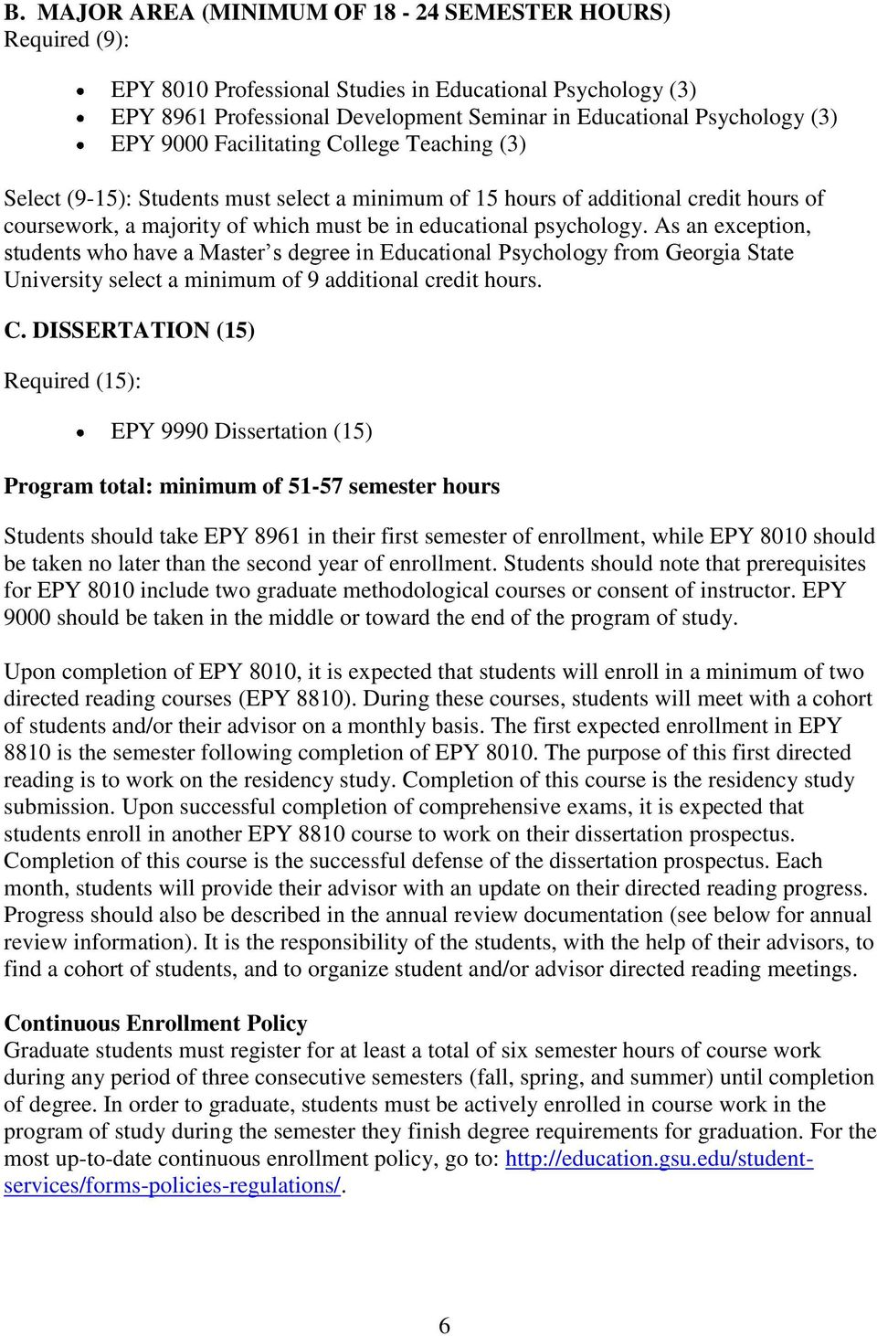 As an exception, students who have a Master s degree in Educational Psychology from Georgia State University select a minimum of 9 additional credit hours. C.