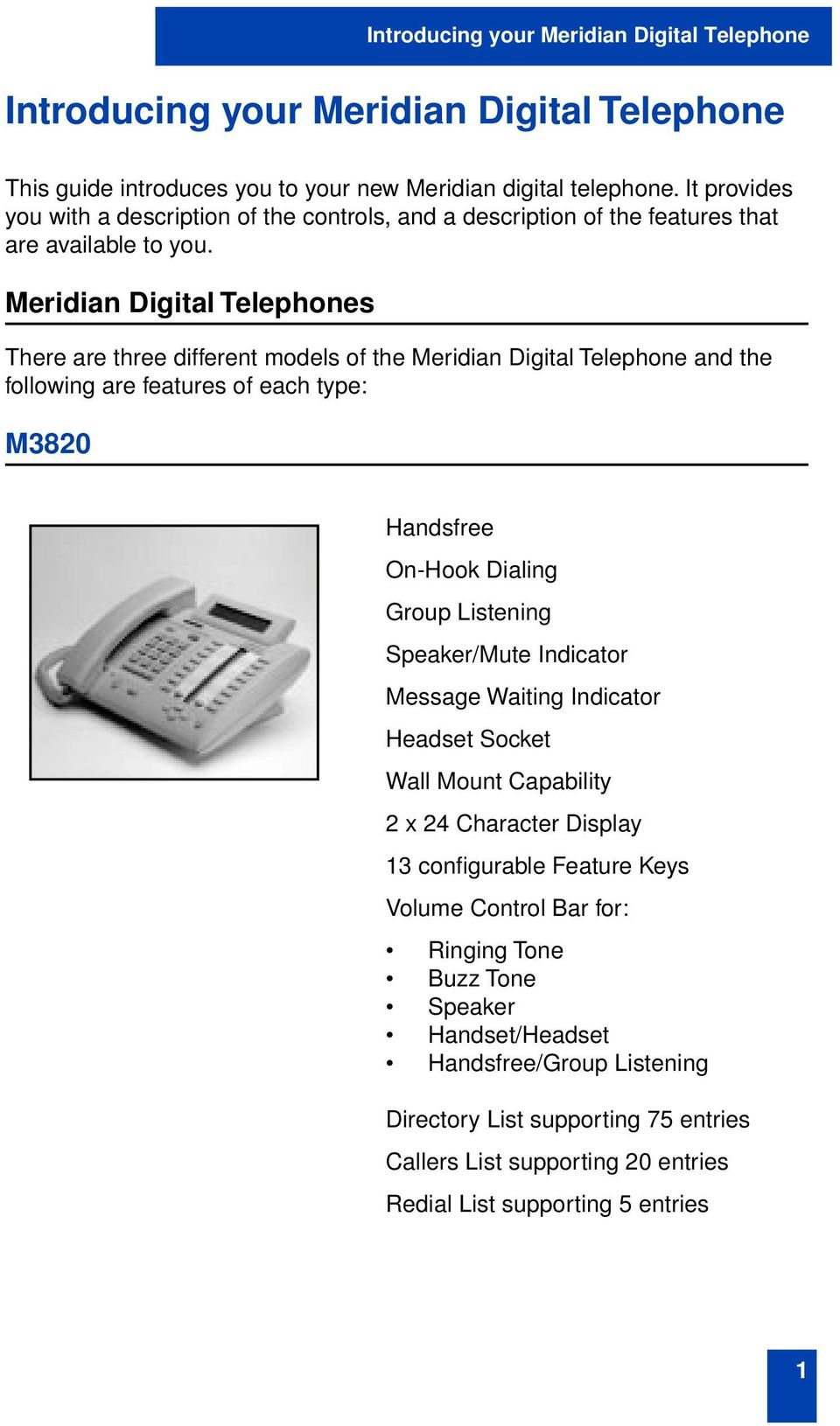 Meridian Digital Telephones There are three different models of the Meridian Digital Telephone and the following are features of each type: M3820 Handsfree On-Hook Dialing Group Listening