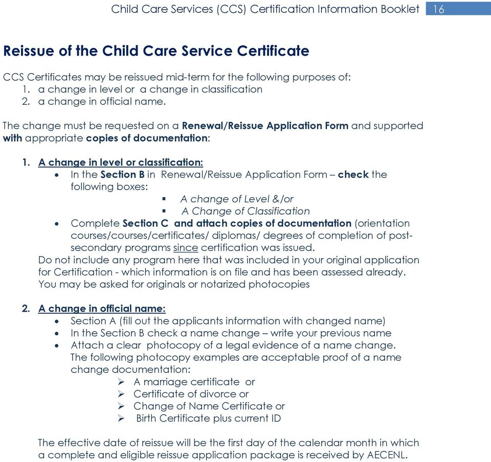 A change in level or classification: In the Section B in Renewal/Reissue Application Form check the following boxes: A change of Level &/or A Change of Classification Complete Section C and attach
