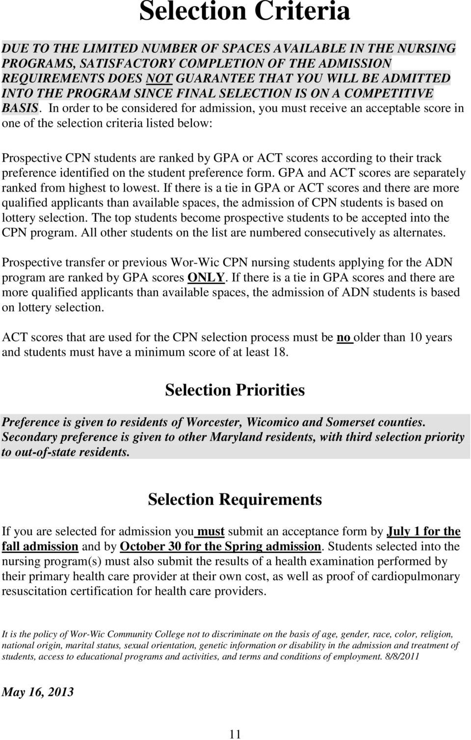 In order to be considered for admission, you must receive an acceptable score in one of the selection criteria listed below: Prospective CPN students are ranked by GPA or ACT scores according to