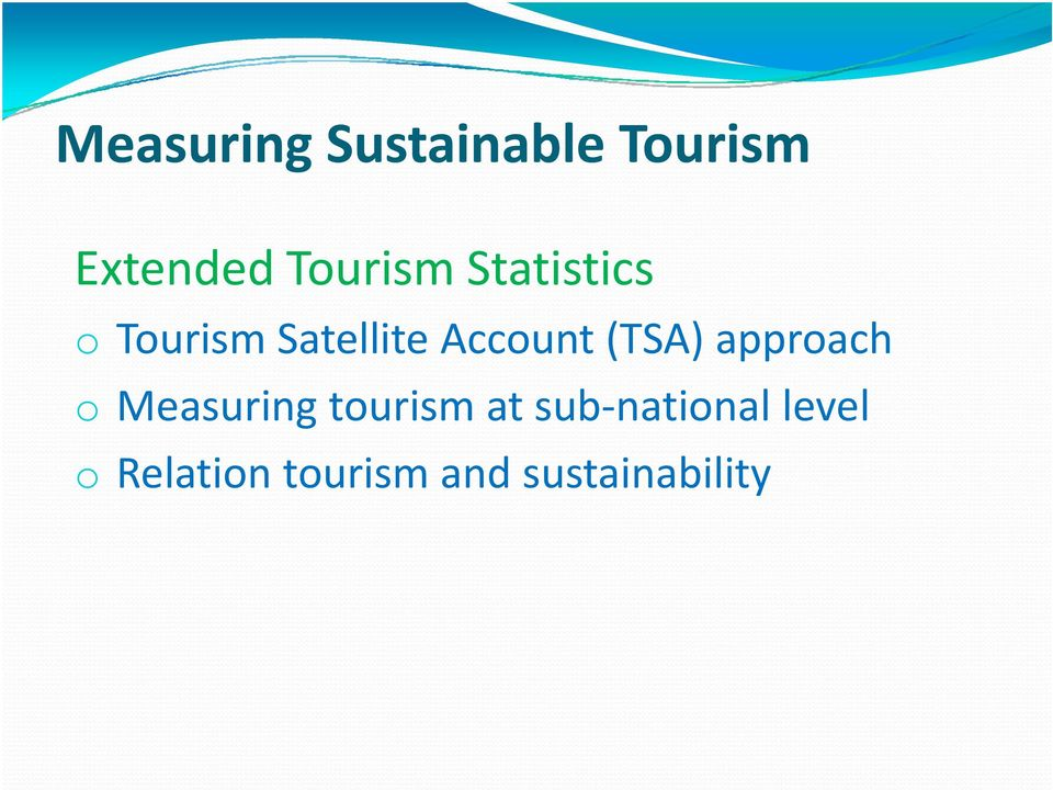Account (TSA) approach o Measuring tourism