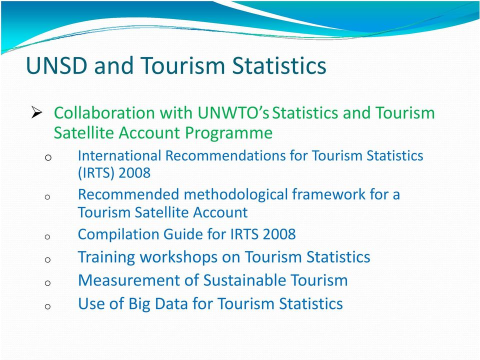 methodological framework for a Tourism Satellite Account o Compilation Guide for IRTS 2008 o o o