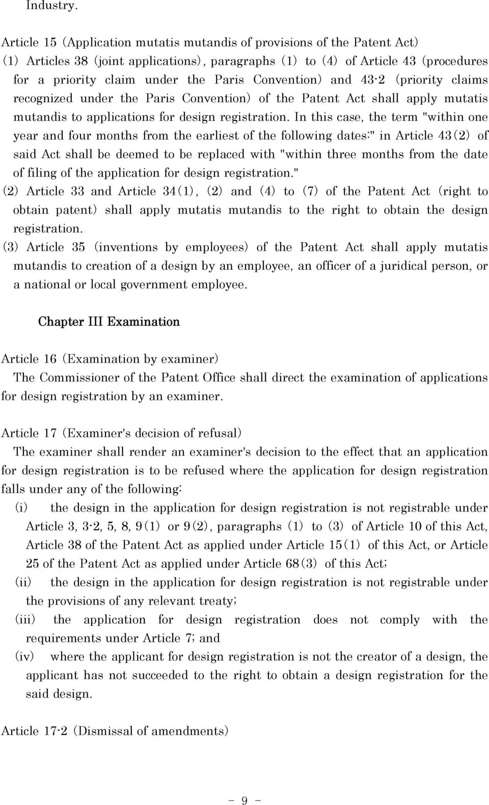 Convention) and 43-2 ( priority claims recognized under the Paris Convention) of the Patent Act shall apply mutatis mutandis to applications for design registration.
