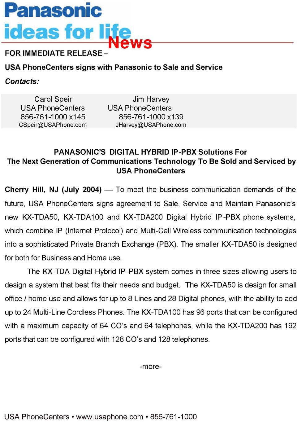 com PANASONIC S DIGITAL HYBRID IP-PBX Solutions For The Next Generation of Communications Technology To Be Sold and Serviced by USA PhoneCenters Cherry Hill, NJ (July 2004) To meet the business