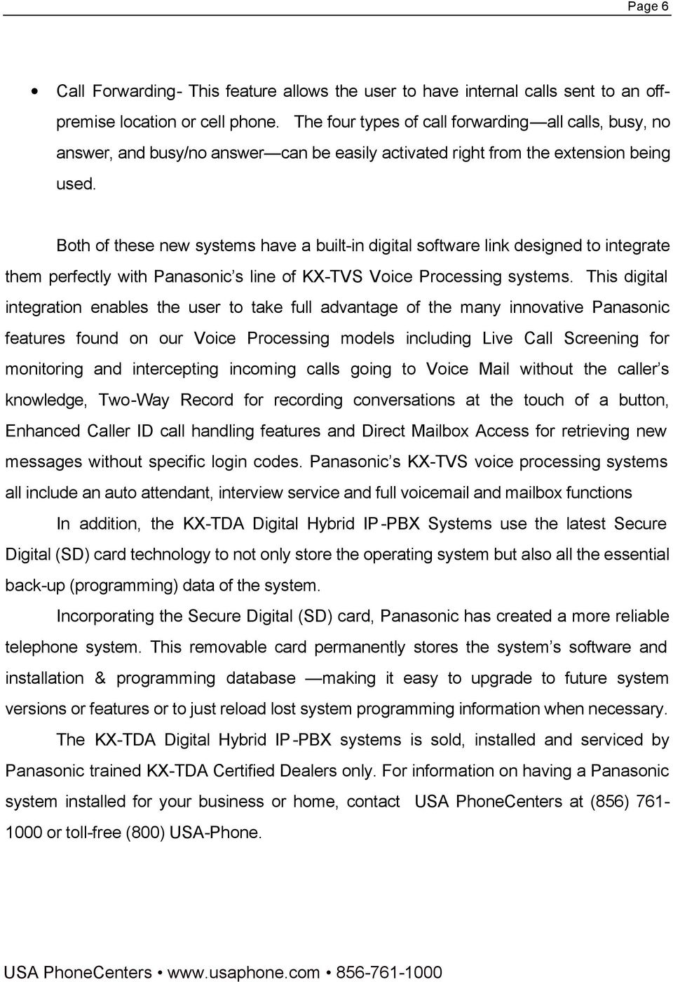 Both of these new systems have a built-in digital software link designed to integrate them perfectly with Panasonic s line of KX-TVS Voice Processing systems.