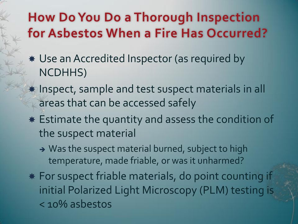 accessed safely Estimate the quantity and assess the condition of the suspect material Was the suspect material burned,