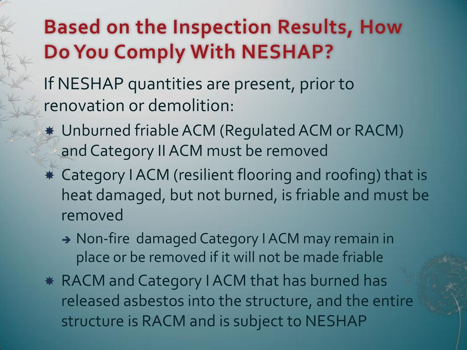 removed Category I ACM (resilient flooring and roofing) that is heat damaged, but not burned, is friable and must be removed Non-fire damaged