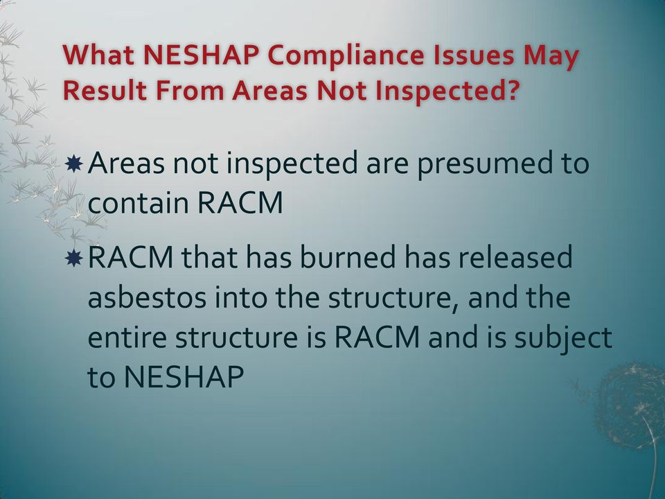 Areas not inspected are presumed to contain RACM RACM that