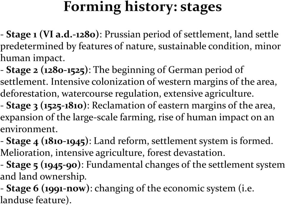 - Stage 3 (1525-1810): Reclamation of eastern margins of the area, expansion of the large-scale farming, rise of human impact on an environment.