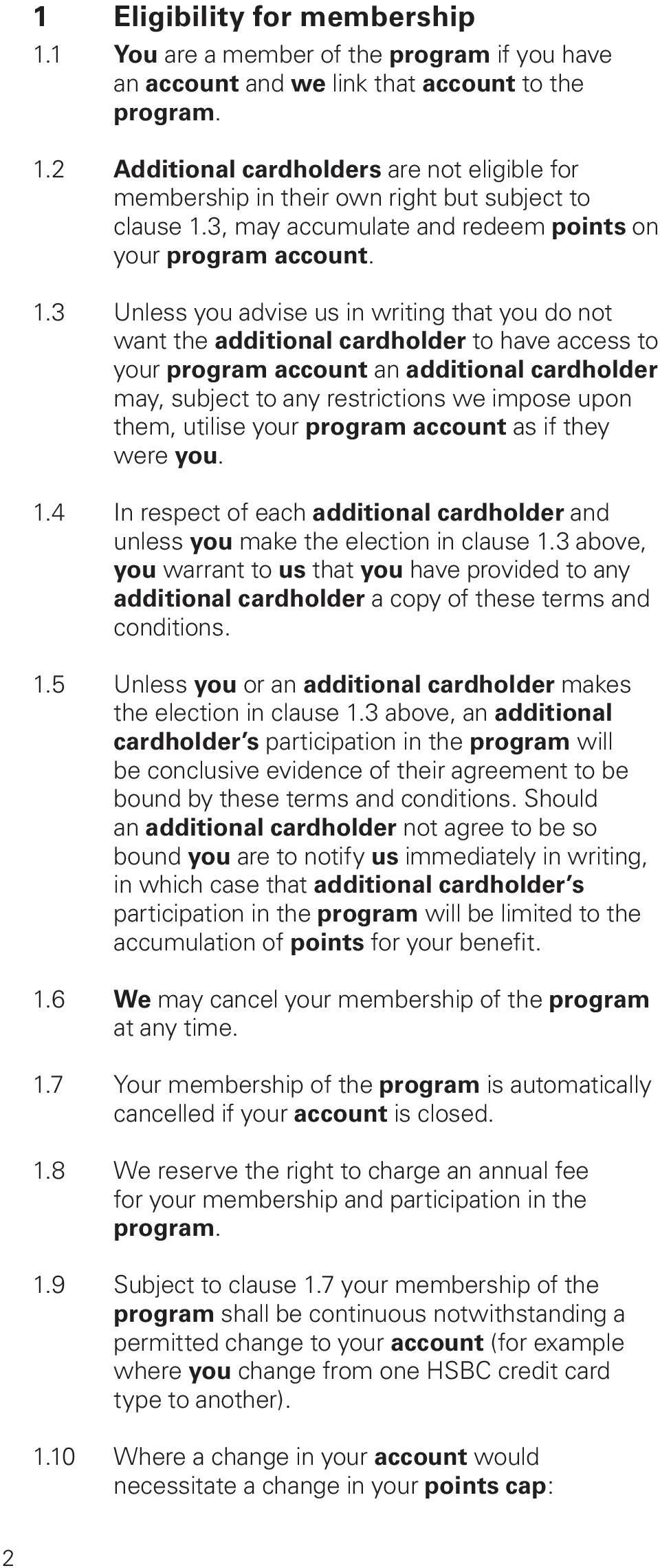 3 Unless you advise us in writing that you do not want the additional cardholder to have access to your program account an additional cardholder may, subject to any restrictions we impose upon them,