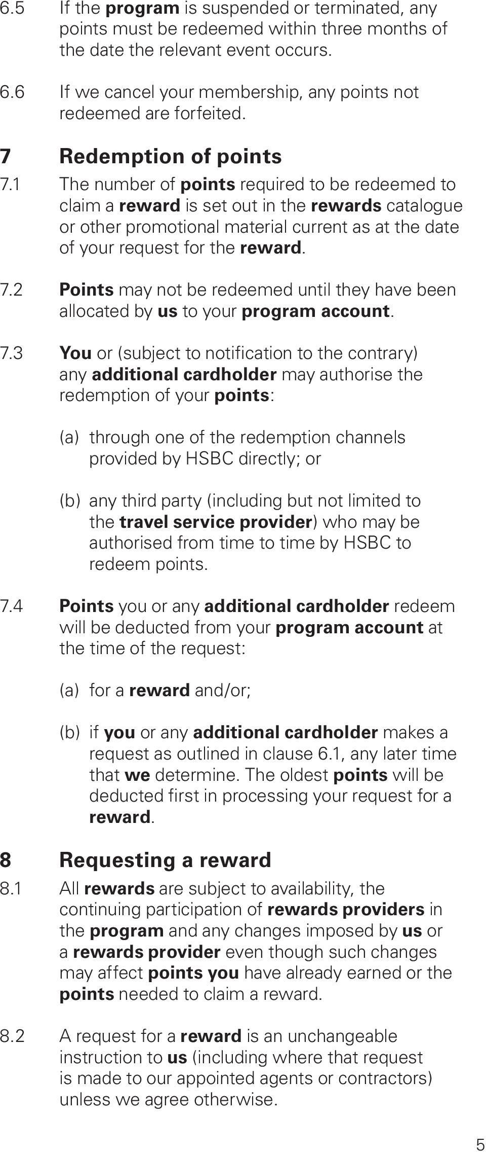 1 The number of points required to be redeemed to claim a reward is set out in the rewards catalogue or other promotional material current as at the date of your request for the reward. 7.