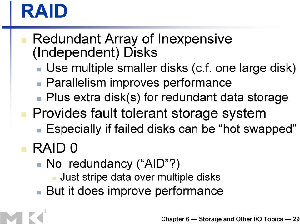 one large disk) Parallelism improves performance Plus extra disk(s) for redundant data storage