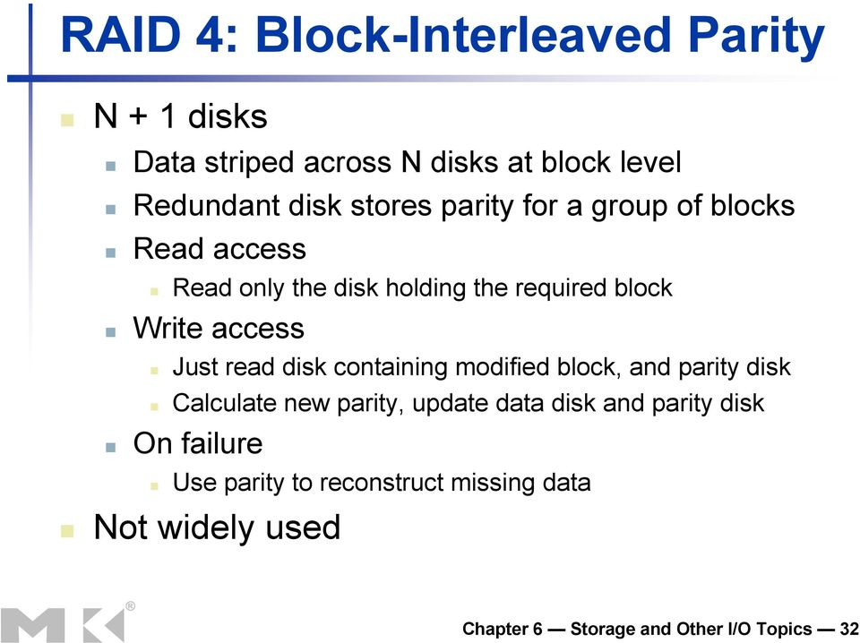 Just read disk containing modified block, and parity disk Calculate new parity, update data disk and parity
