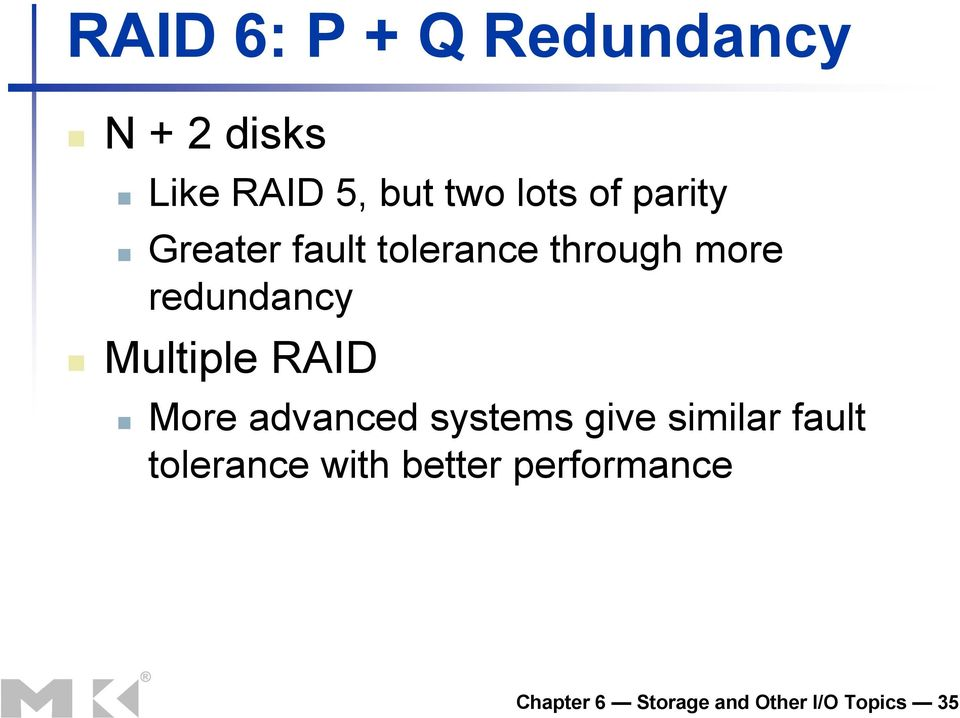 Multiple RAID More advanced systems give similar fault