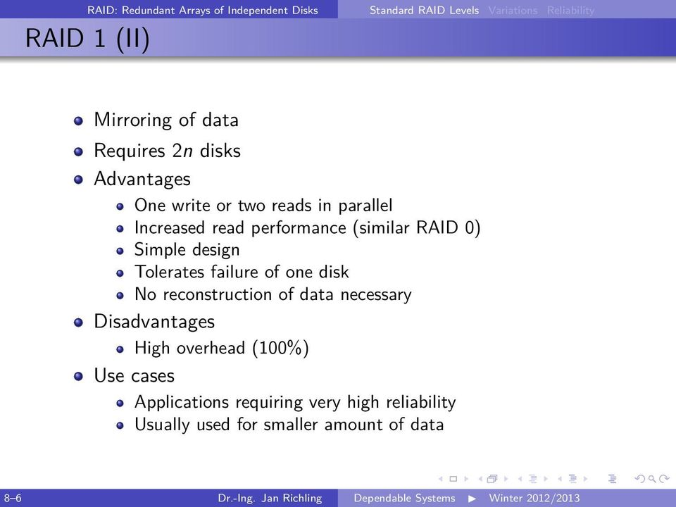 reconstruction of data necessary Disadvantages High overhead (100%) Use cases Applications requiring