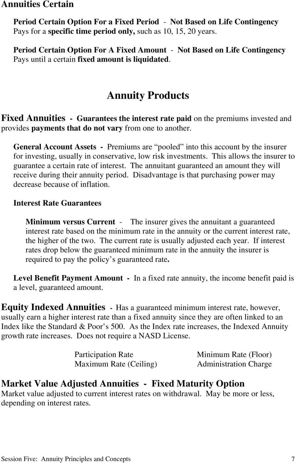 Annuity Products Fixed Annuities - Guarantees the interest rate paid on the premiums invested and provides payments that do not vary from one to another.