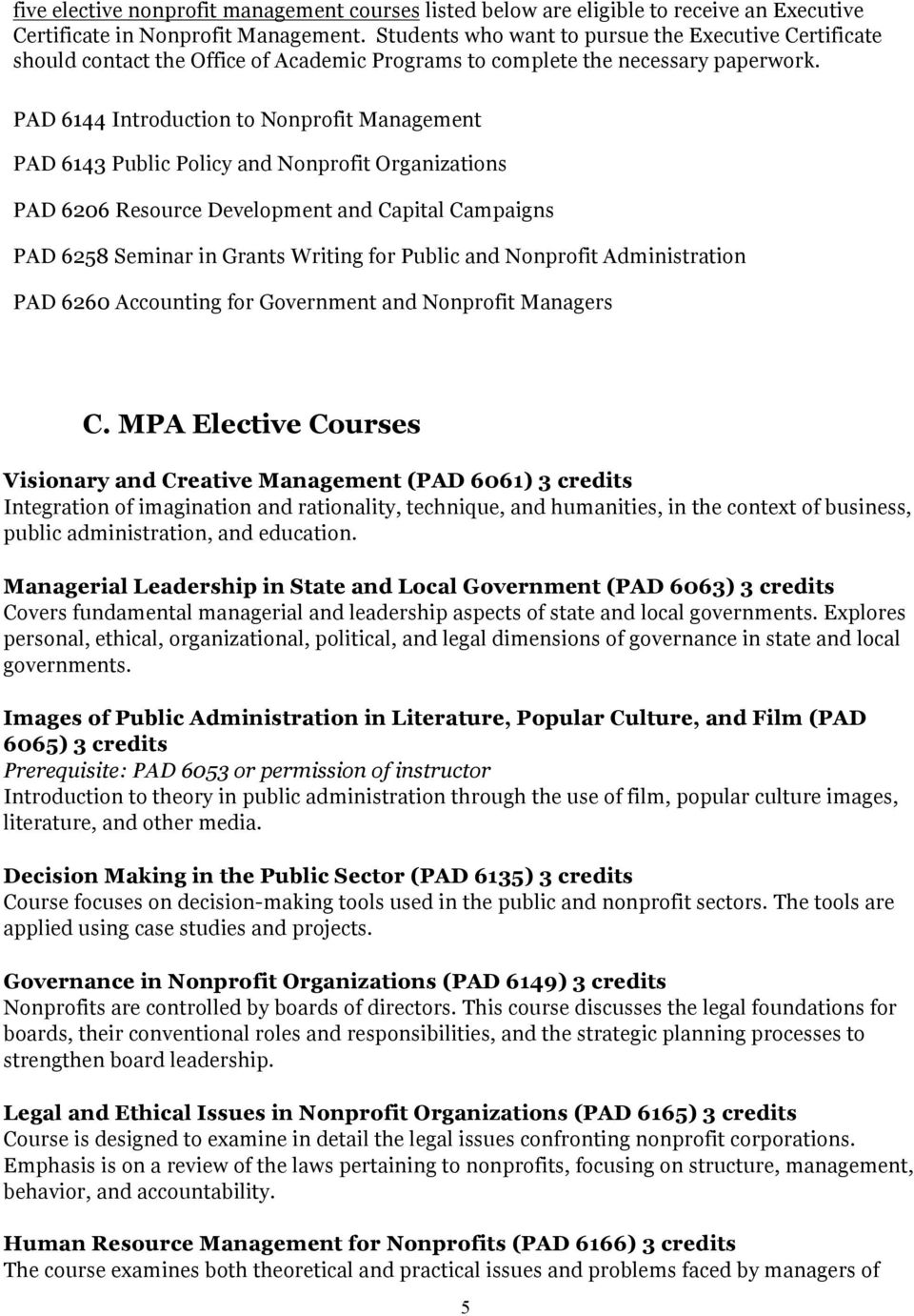 PAD 6144 Introduction to Nonprofit Management PAD 6143 Public Policy and Nonprofit Organizations PAD 6206 Resource Development and Capital Campaigns PAD 6258 Seminar in Grants Writing for Public and