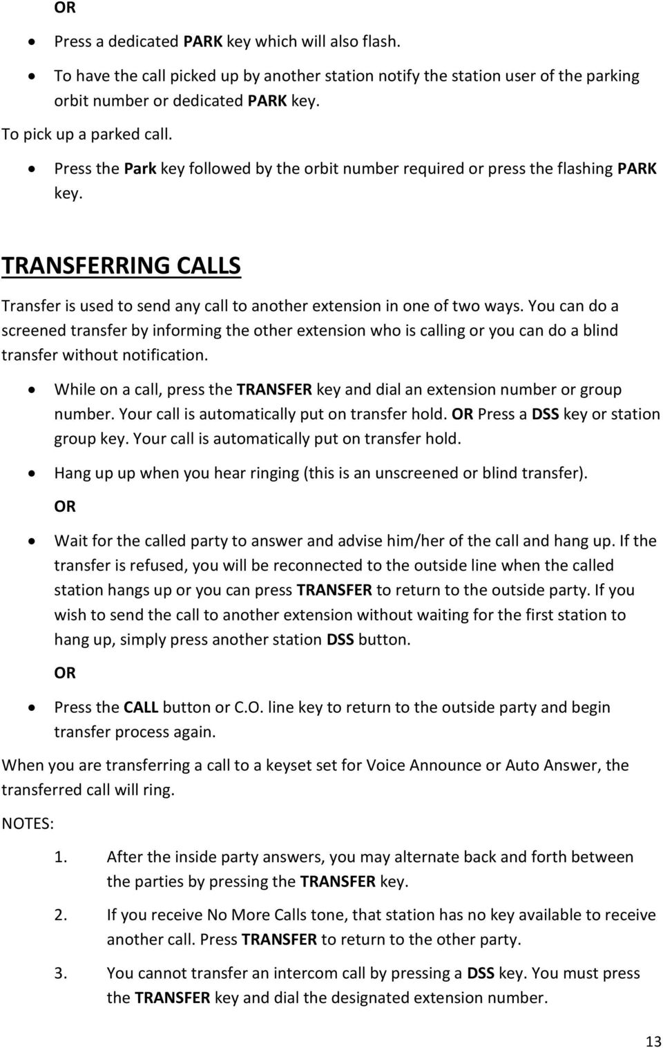 You can do a screened transfer by informing the other extension who is calling or you can do a blind transfer without notification.