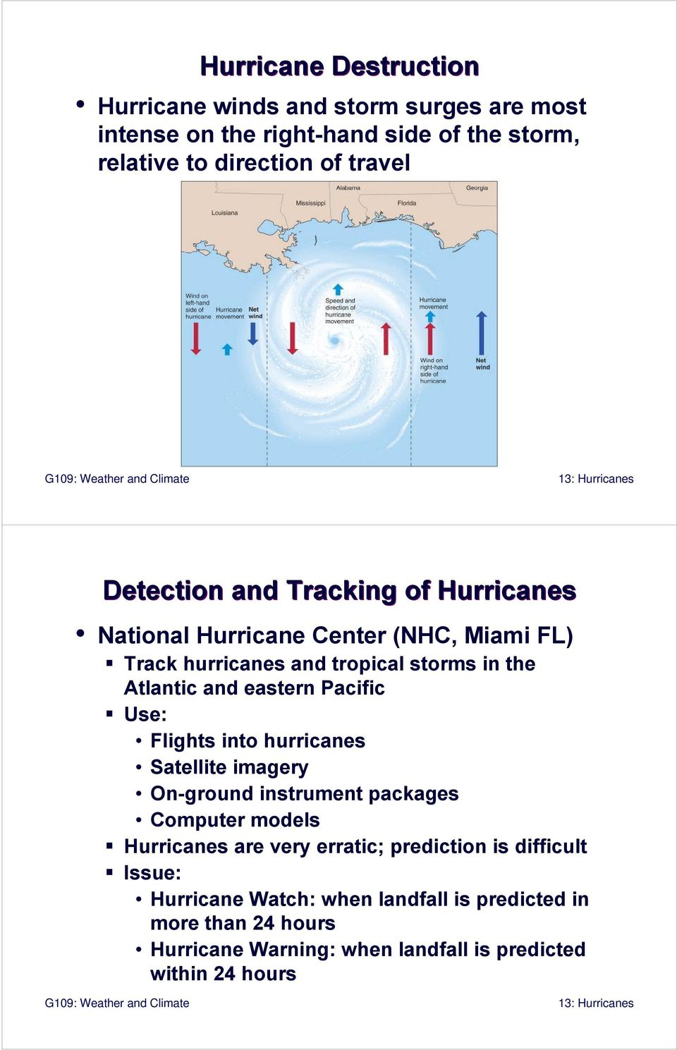 Pacific Use: Flights into hurricanes Satellite imagery On-ground instrument packages Computer models Hurricanes are very erratic; prediction is