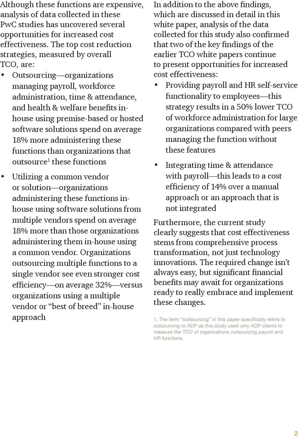 premise-based or hosted software solutions spend on average 18% more administering these functions than organizations that outsource 1 these functions Utilizing a common vendor or solution