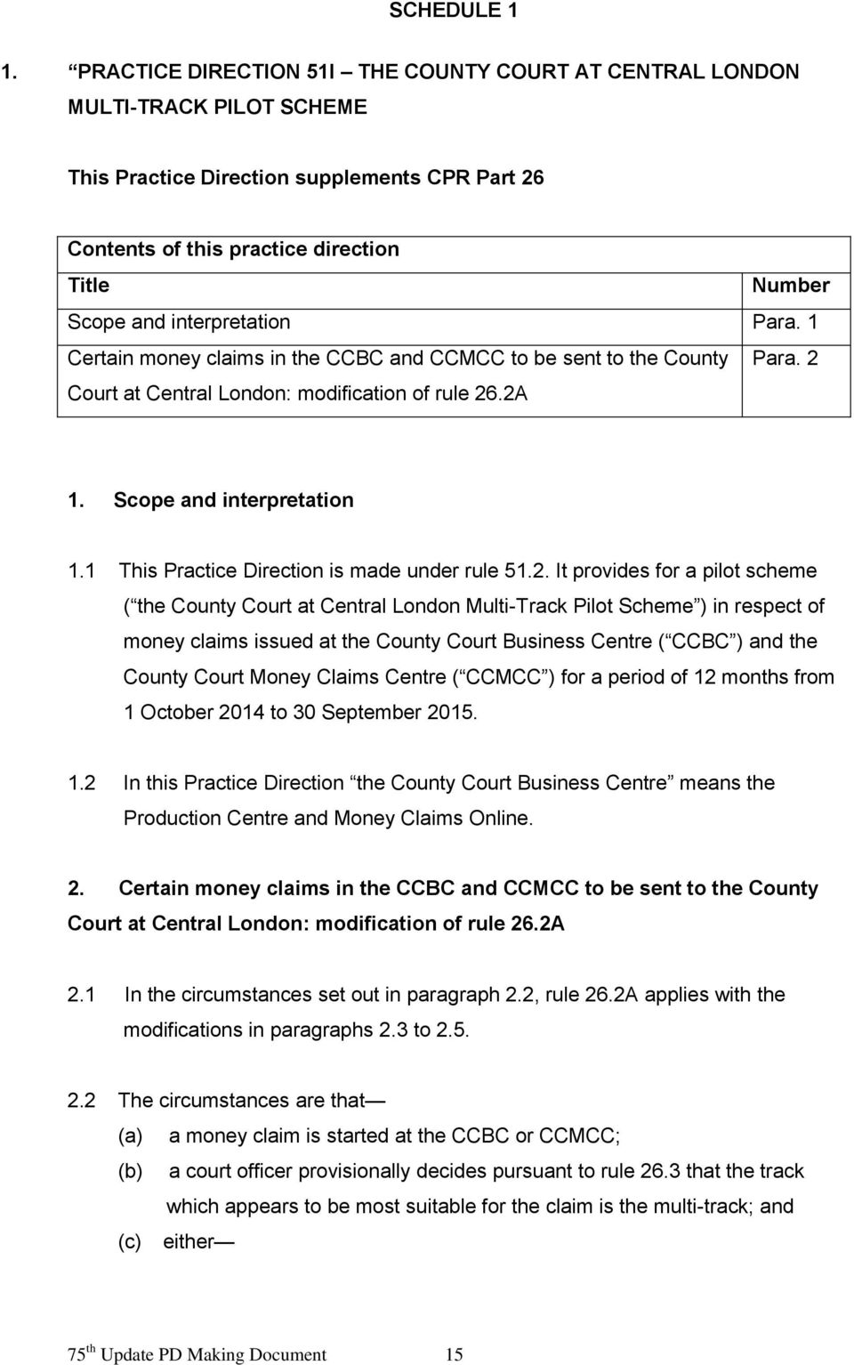 interpretation Para. 1 Certain money claims in the CCBC and CCMCC to be sent to the County Para. 2 Court at Central London: modification of rule 26.2A 1. Scope and interpretation 1.