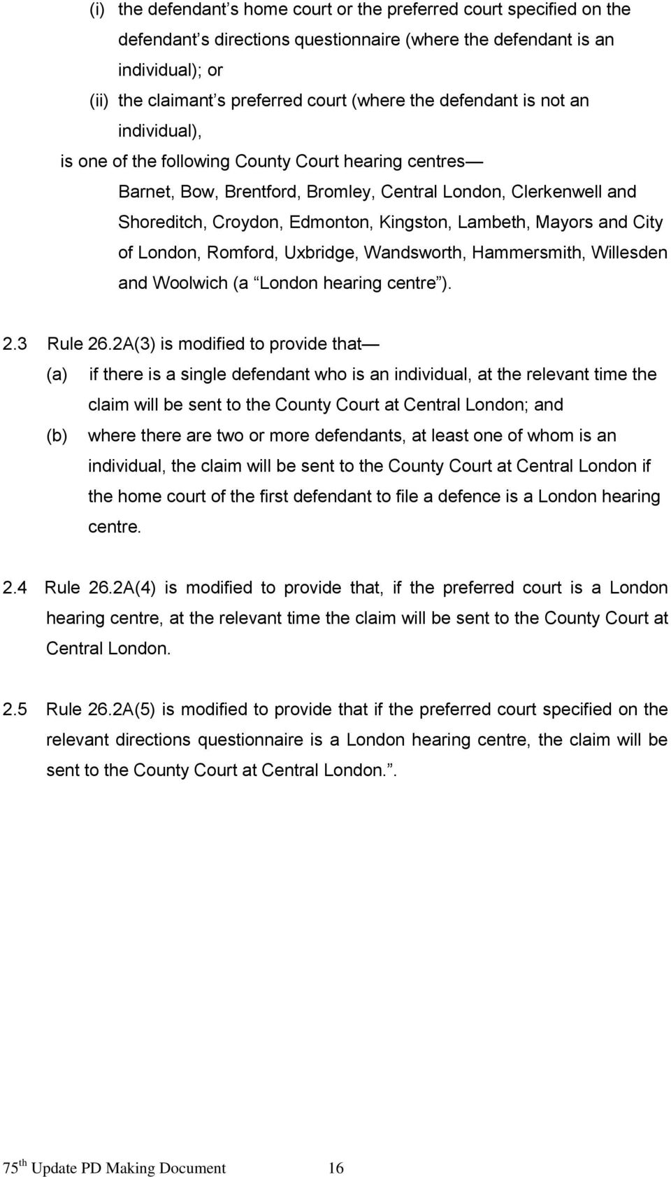 Lambeth, Mayors and City of London, Romford, Uxbridge, Wandsworth, Hammersmith, Willesden and Woolwich (a London hearing centre ). 2.3 Rule 26.
