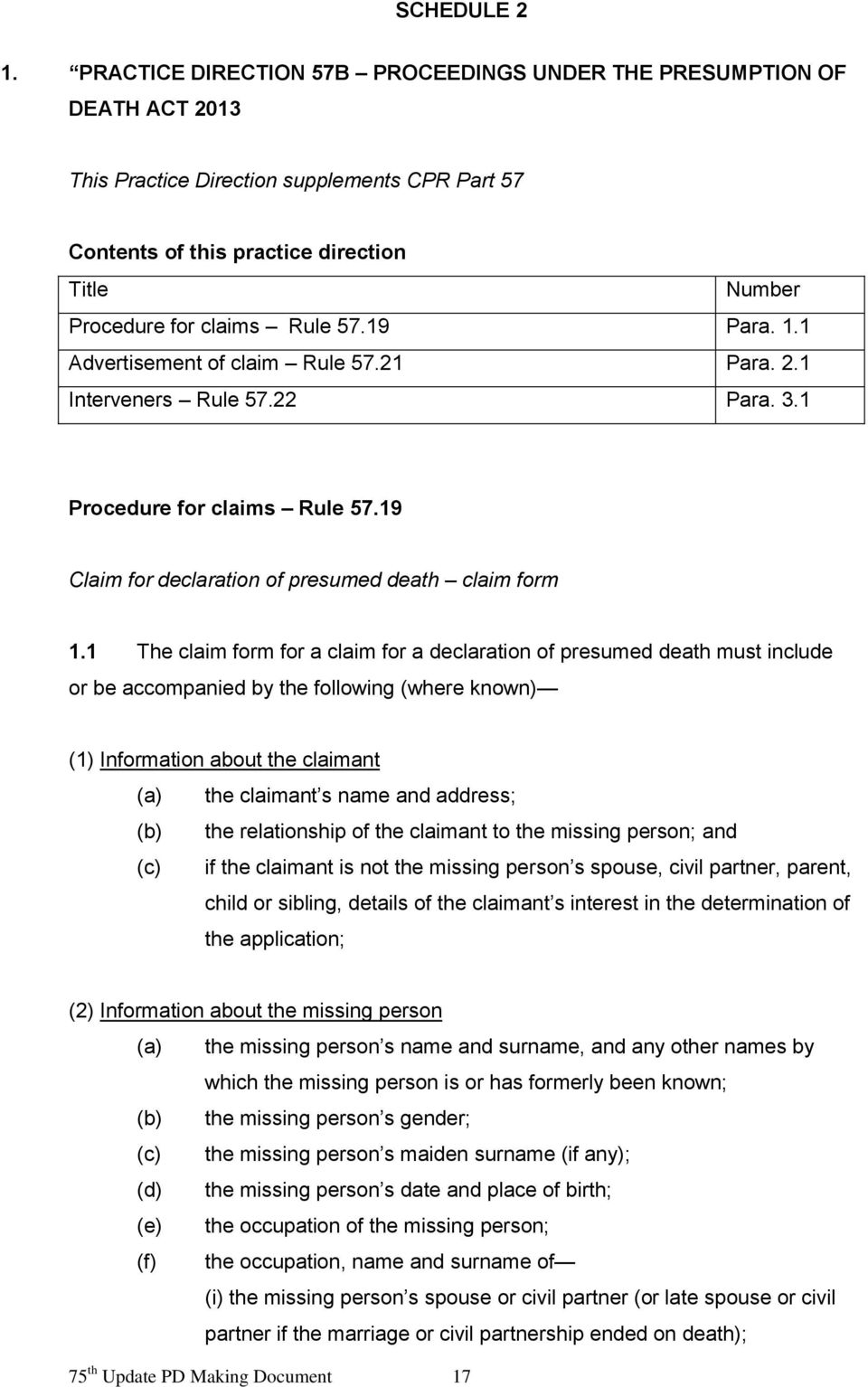 57.19 Para. 1.1 Advertisement of claim Rule 57.21 Para. 2.1 Interveners Rule 57.22 Para. 3.1 Procedure for claims Rule 57.19 Claim for declaration of presumed death claim form 1.
