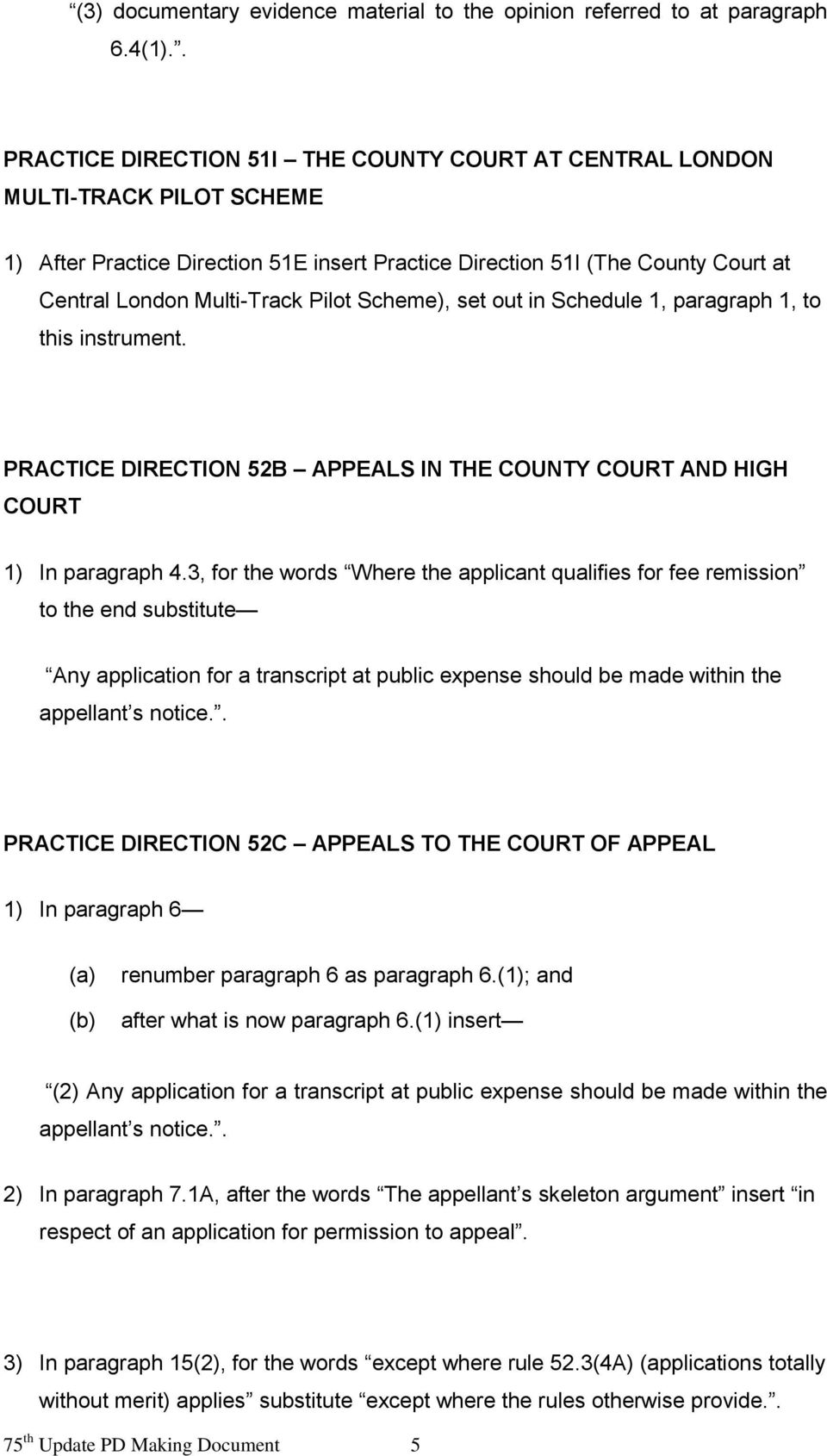 Pilot Scheme), set out in Schedule 1, paragraph 1, to this instrument. PRACTICE DIRECTION 52B APPEALS IN THE COUNTY COURT AND HIGH COURT 1) In paragraph 4.