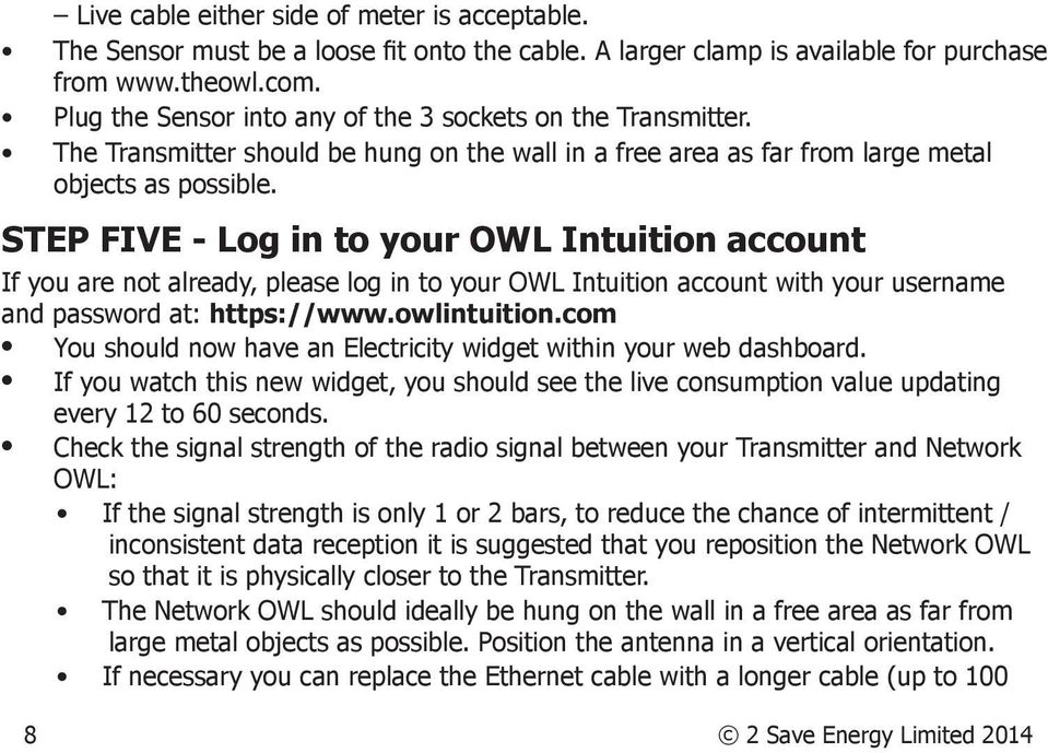 STEP FIVE - Log in to your OWL Intuition account If you are not already, please log in to your OWL Intuition account with your username and password at: https://www.owlintuition.