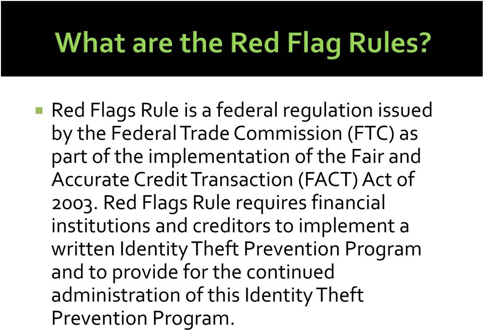 Red Flags Rule requires financial institutions and creditors to implement a written Identity