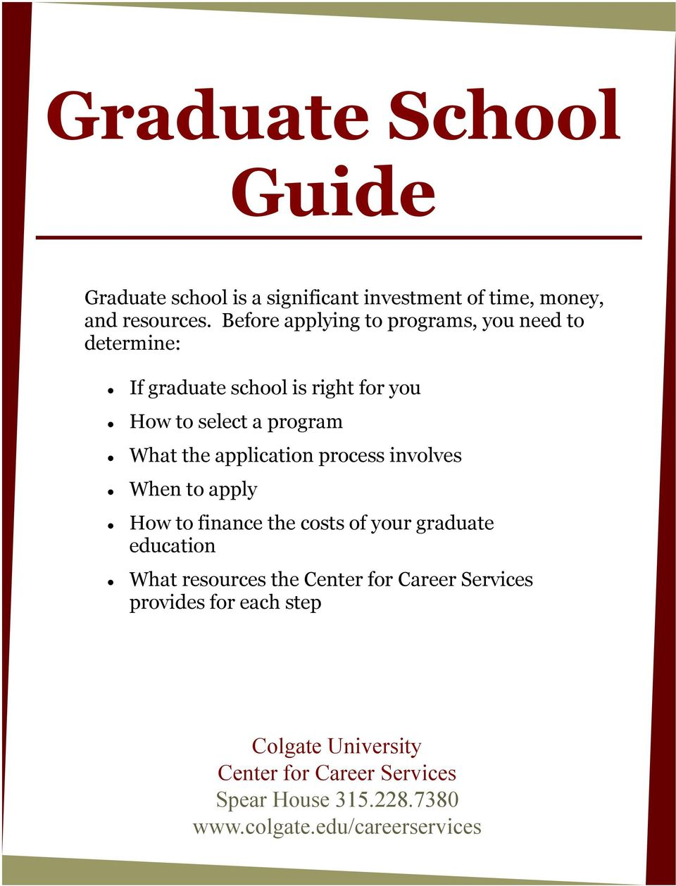 application process involves When to apply How to finance the costs of your graduate education What resources the Center