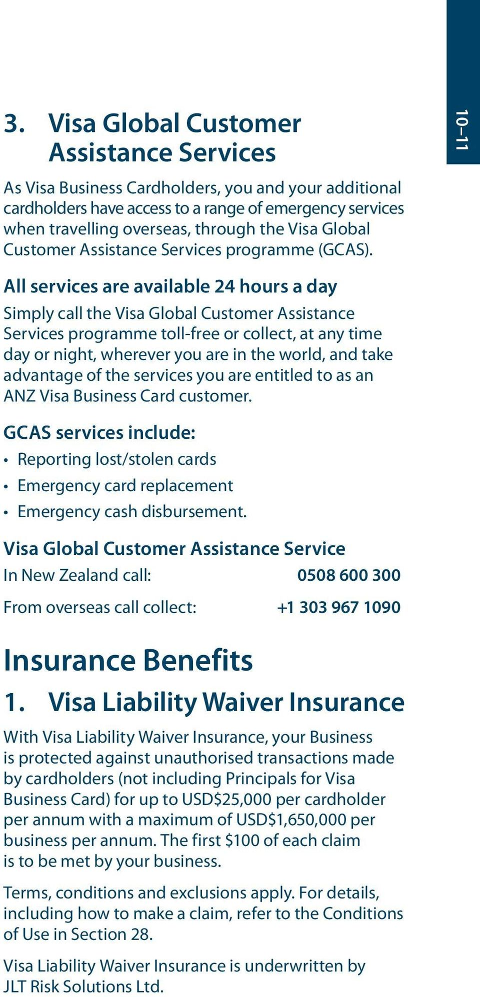 All services are available 24 hours a day Simply call the Visa Global Customer Assistance Services programme toll-free or collect, at any time day or night, wherever you are in the world, and take